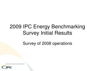 2009 IPC Energy Benchmarking Survey Initial Results