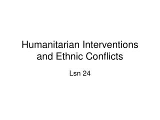 Humanitarian Interventions and Ethnic Conflicts