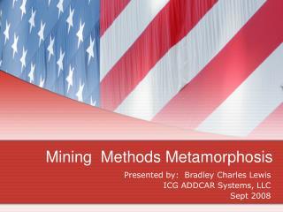 Mining Methods Metamorphosis