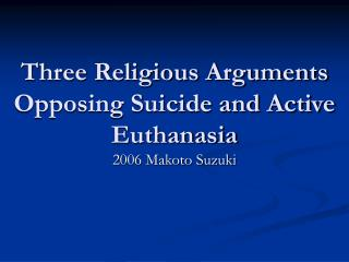Three Religious Arguments Opposing Suicide and Active Euthanasia