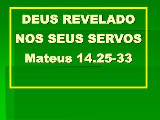 deus revelado nos seus servos – mateus 14