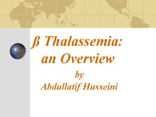 Thalassemia: an Overview  by  Abdullatif Husseini