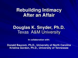 Rebuilding Intimacy After an Affair   Douglas K. Snyder, Ph.D. Texas  AM University    In collaboration with:  Donald B