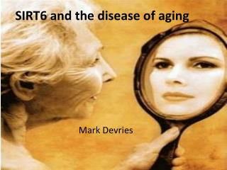 SIRT6 and the disease of aging