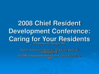 2008 Chief Resident Development Conference: Caring for Your ...