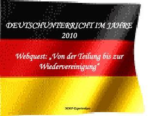 DEUTSCHUNTERRICHT IM JAHRE 2010 Webquest: