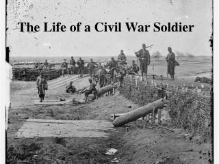 The Life of a Civil War Soldier