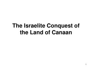 The Israelite Conquest of the Land of Canaan