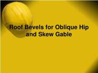 Roof Bevels for Oblique Hip and Skew Gable