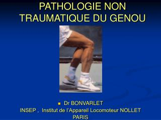 PATHOLOGIE NON TRAUMATIQUE DU GENOU