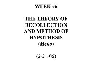 WEEK 6 THE THEORY OF RECOLLECTION AND METHOD OF HYPOTHESIS ...