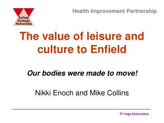 The value of leisure and culture to Enfield Our bodies were ...