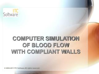 COMPUTER SIMULATION OF BLOOD FLOW WITH COMPLIANT WALLS