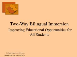 Two-Way Bilingual Immersion  Improving Educational Opportunities for All Students