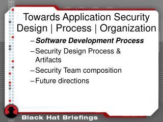 Towards Application Security Design  Process  Organization