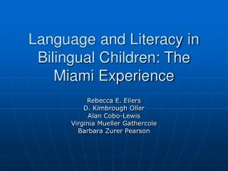 Language and Literacy in Bilingual Children: The Miami Experience