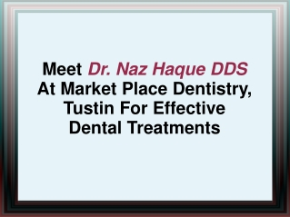 Meet Dr. Naz Haque DDS At Market Place Dentistry, Tustin For