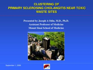 CLUSTERING OF  PRIMARY SCLEROSING CHOLANGITIS NEAR TOXIC WASTE SITES
