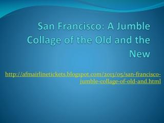 Airfaremall.com - San Francisco- A Jumble Collage of the Old