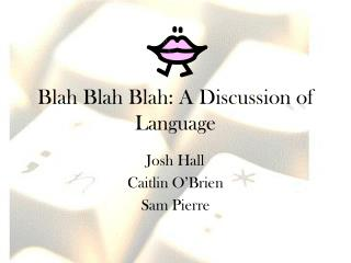 Blah Blah Blah: A Discussion of Language