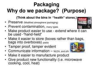 Packaging Why do we package  Purpose Think about the bins in  health  stores.