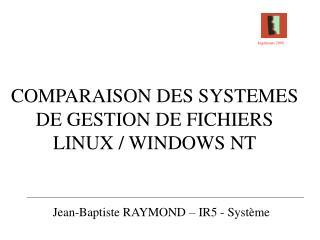 COMPARAISON DES SYSTEMES DE GESTION DE FICHIERS LINUX  WINDOWS NT