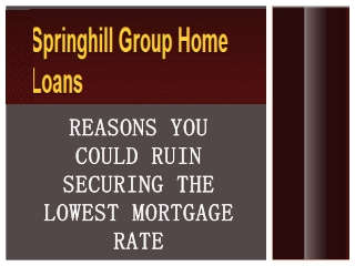 Springhill Group Home Loans Reasons You Could Ruin Securing