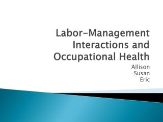 Labor-Management Interactions and Occupational Health
