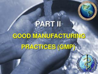 PART II GOOD MANUFACTURING PRACTICES GMP