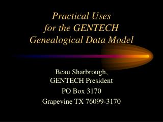 Practical Uses for the GENTECH Genealogical Data Model