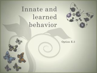 Innate and learned behavior