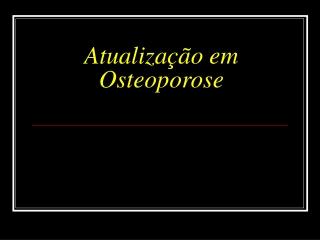 Atualização em Osteoporose