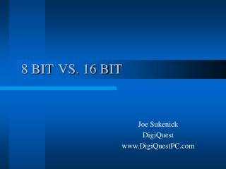 8 BIT VS. 16 BIT