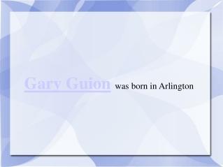 Gary Guion was born in Arlington