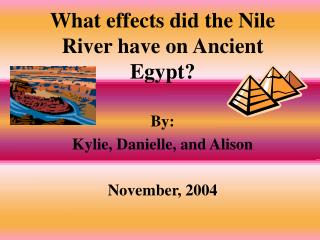 What effects did the Nile River have on Ancient Egypt