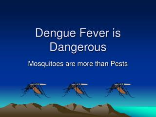Dengue Fever is Dangerous