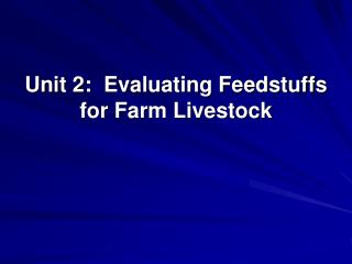 Unit 2: Evaluating Feedstuffs for Farm Livestock