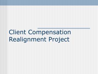 Client Compensation Realignment Project