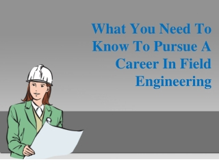 What You Need To Know To Pursue A Career In Field Engineerin