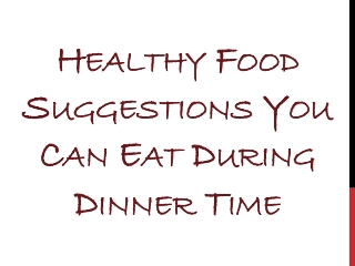 Healthy Food Suggestions You Can Eat During Dinner Time