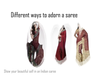 Different ways to adorn a saree...