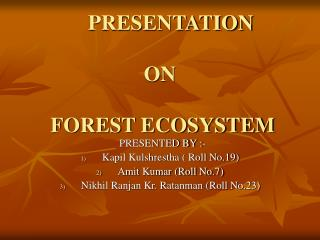 PRESENTATION ON FOREST ECOSYSTEM