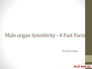 Male organ Sensitivity - 4 Fast Facts