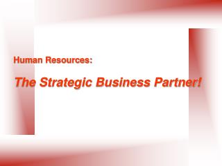 Human Resources:   The Strategic Business Partner