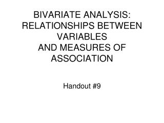 BIVARIATE ANALYSIS: RELATIONSHIPS BETWEEN VARIABLES AND MEASURES OF ASSOCIATION