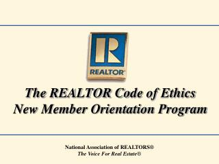 The REALTOR Code of Ethics New Member Orientation Program