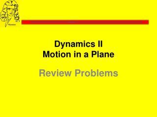 Dynamics II Motion in a Plane