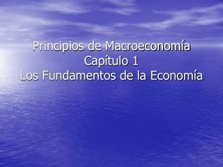 Principios de Macroeconom a Cap tulo 1 Los Fundamentos de la Econom a