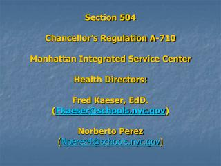 Section 504  Chancellor s Regulation A-710  Manhattan Integrated Service Center  Health Directors:  Fred Kaeser, EdD. Fk