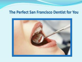 the perfect san francisco dentist for you